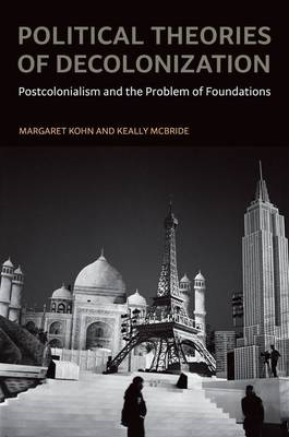 Political Theories of Decolonization: Postcolonialism and the Problem of Foundations (BOK)