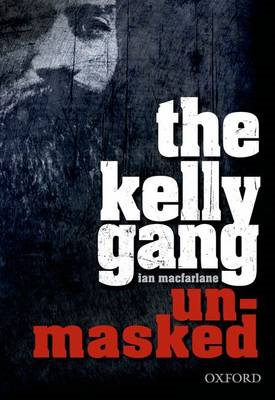 The Kelly Gang Unmasked (BOK)