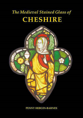 The Medieval Stained Glass of Cheshire (BOK)