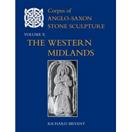 Corpus of Anglo-Saxon Stone Sculpture: The Western Midlands: v. X (BOK)