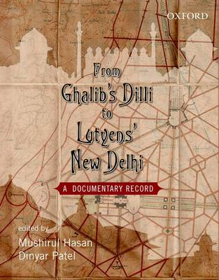 From Ghalib's Dilli to Lutyen's New Dheli: A Documentary Record (BOK)
