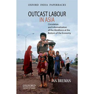 Outcast Labour in Asia: Circulation and Informalization of the Workforce at the Bottom of the Econom (BOK)