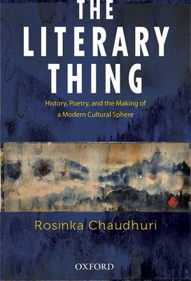 The Literary Thing: History, Poetry, and the Making of a Modern Literary Culture (BOK)