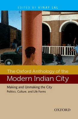 The Oxford Anthology of the Modern Indian City: Volume II: Making and Unmaking the City-politics, Cu (BOK)