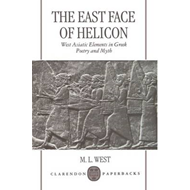 The East Face of Helicon: West Asiatic Elements in Greek Poetry and Myth (BOK)