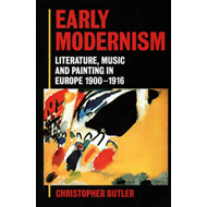 Early Modernism: Literature, Music, and Painting in Europe 1900-1916 (BOK)