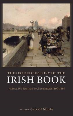 The Oxford History of the Irish Book: The Irish Book in English, 1800-1891: v. 4: The Irish Book in (BOK)