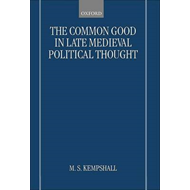 The Common Good in Late Medieval Political Thought: Moral Goodness and Material Benefit (BOK)