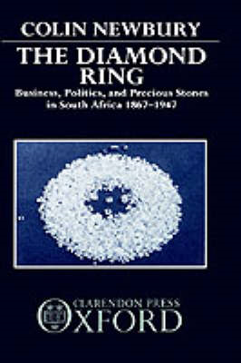 The Diamond Ring: Business, Politics and Precious Stones in South Africa, 1867-1947 (BOK)