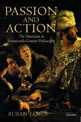 Passion and Action: The Emotions in Seventeenth-Century Philosophy (BOK)