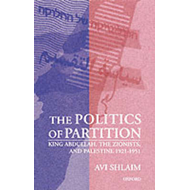 The Politics of Partition: King Abdullah, the Zionists, and Palestine 1921-1951 (BOK)