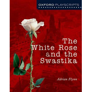 Oxford Playscripts: The White Rose and the Swastika (BOK)