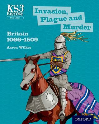Key Stage 3 History by Aaron Wilkes: Invasion, Plague and Mu (BOK)