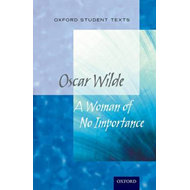 Oxford Student Texts: A Woman of No Importance (BOK)
