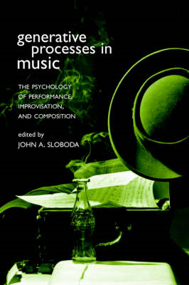 Generative Processes in Music: The Psychology of Performance, Improvisation and Composition (BOK)
