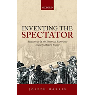 Inventing the Spectator: Subjectivity and the Theatrical Experience in Early Modern France (BOK)