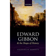 Edward Gibbon and the Shape of History (BOK)