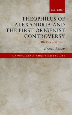 Theophilus of Alexandria and the First Origenist Controversy (BOK)