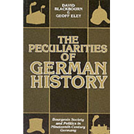 The Peculiarities of German History: Bourgeois Society and Politics in Nineteenth-century Germany (BOK)