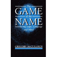 The Game of the Name: Introducing Logic, Language and Mind (BOK)