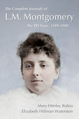 The Complete Journals of L.M. Montgomery: The PEI Years, 1889-1900 (BOK)