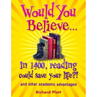 Would You Believe...in 1400, Reading Could Save Your Life?!: and Other Academic Advantages (BOK)
