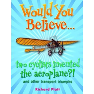 Would You Believe... Two Cyclists Invented the Aeroplane?! (BOK)