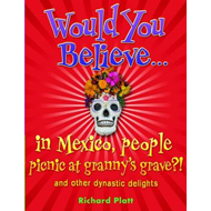 Would You Believe...in Mexico People Picnic at Granny's Grave?!: and Other Dynastic Delights (BOK)