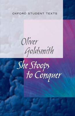 New Oxford Student Texts: Goldsmith: She Stoops to Conquer (BOK)
