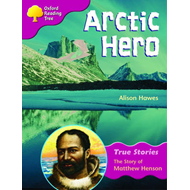 Oxford Reading Tree: Level 10: True Stories: Arctic Hero: The Story of Matthew Henson (BOK)