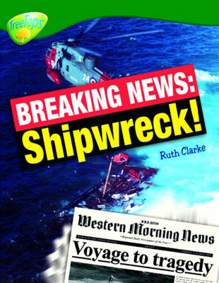 Oxford Reading Tree: Level 12: Treetops Non-Fiction: Breaking News: Shipwreck! (BOK)