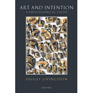 Art and Intention: A Philosophical Study (BOK)