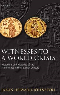 Witnesses to a World Crisis: Historians and Histories of the Middle East in the Seventh Century (BOK)