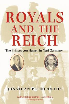 Royals and the Reich: The Princes Von Hessen in Nazi Germany (BOK)