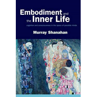 Embodiment and the Inner Life: Cognition and Consciousness in the Space of Possible Minds (BOK)