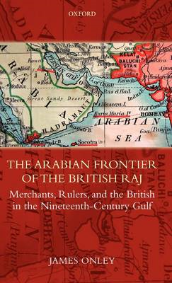 The Arabian Frontier of the British Raj: Merchants, Rulers, and the British in the Nineteenth-centur (BOK)