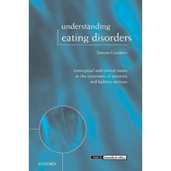 Understanding Eating Disorders: Conceptual and Ethical Issues in the Treatment of Anorexia and Bulim (BOK)