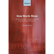 How Words Mean: Lexical Concepts, Cognitive Models, and Meaning Construction (BOK)