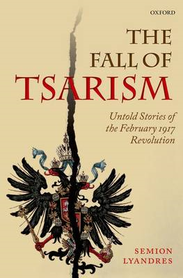 The Fall of Tsarism: Untold Stories of the February 1917 Revolution (BOK)