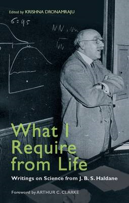 What I Require from Life: Writings on Science and Life from J.B.S. Haldane (BOK)
