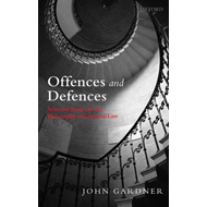 Offences and Defences: Selected Essays in the Philosophy of Criminal Law (BOK)