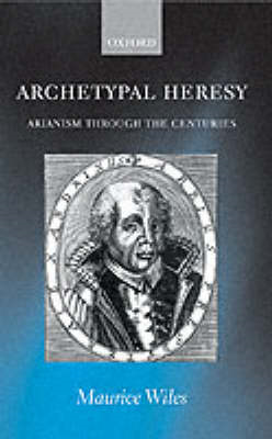 Archetypal Heresy: Arianism Through the Centuries (BOK)