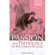 Passion and Pathology in Victorian Fiction (BOK)