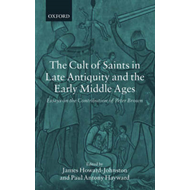 The Cult of Saints in Late Antiquity and the Early Middle Ages: Essays on the Contribution of Peter (BOK)