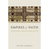 Empires of Faith: The Fall of Rome to the Rise of Islam, 500-700 (BOK)