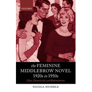 Feminine Middlebrow Novel, 1920s to 1950s: Class, Domesticity, and Bohemianism (BOK)