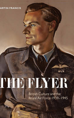 The Flyer: British Culture and the Royal Air Force 1939-1945 (BOK)