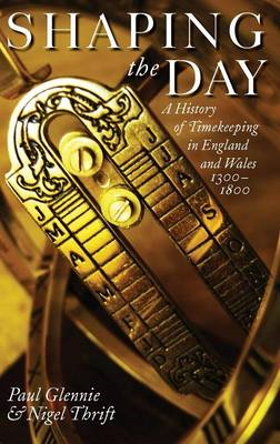 Shaping the Day: A History of Timekeeping in England and Wales 1300-1800 (BOK)