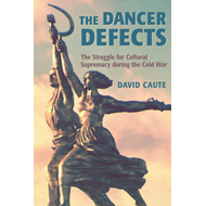 The Dancer Defects: The Struggle for Cultural Supremacy During the Cold War (BOK)