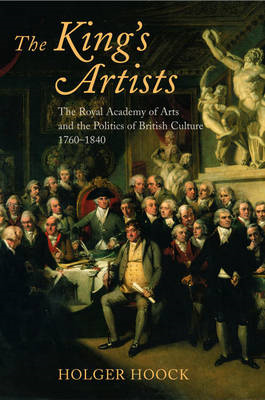 The King's Artists: The Royal Academy of Arts and the Politics of British Culture 1760-1840 (BOK)
